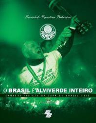 Livro O Brasil É Alviverde Inteiro. Campeão Invicto Da Copa Do Brasil 2012 - Autografado
